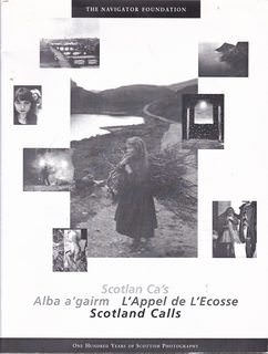 Image for Scotland Ca's- Alba a gairm- L?Appel de L?ecosse- Scotland Calls: One hundred Years of Scottish Photography