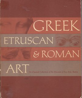 Image for Greek, Etruscan & Roman Art. The classical collections of the Museum of Fine Arts. Revised edition with additions by Cornelius C. Vermeule III.