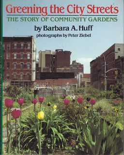 Image for Greening the City Streets: The Story of Community Gardens