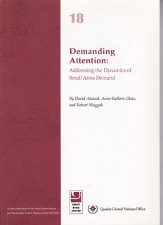 Image for Demanding Attention: Addressing the Dynamics of Small Arms Demand (Small Arms Survey; Occasional Paper 18) Jan. 2006