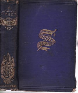 Image for The blue coats and how they lived, fought and died for the Union: With scenes and incidents in the Great Rebellion comprising narratives of personal ... anecdotes and humorous incidents of the war