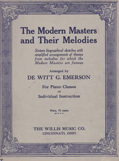 Image for THE MODERN MASTERS AND THEIR MELODIES: 16 BIOGRAPHICAL SKETCHES WITH SIMPLIFIED ARRANGEMENTS OF THEMES FROM MELODIES FOR WHICH THE MODERN MASTERS ARE FAMOUS -- FOR PAINO CLASSES OR INDIVIDUAL INSTRUCTION