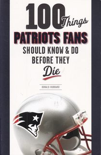 Image for 100 Things Patriots Fans Should Know & Do Before They Die (100 Things...Fans Should Know)
