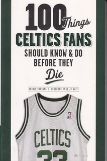 Image for 100 Things Celtics Fans Should Know & Do Before They Die (100 Things...Fans Should Know)