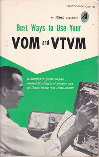 Image for Best Ways to Use your VOM and VTVM: A Complete Guide to the Understanding and Proper Use of These Basic Test Instruments (2nd Edition)