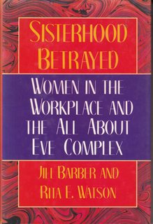 Image for Sisterhood Betrayed: Women in the Workplace and the All About Eve Complex