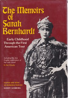Image for Memoirs of Sarah Bernhardt: Early Childhood Through the First American Tour, and Her Novella, in the Clouds. Ed With Introd by Sandy Lesberg. 256P