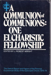 Image for A Communion of communions: One Eucharistic fellowship : the Detroit report and papers of the triennial ecumenical study of the Episcopal Church, 1976-1979
