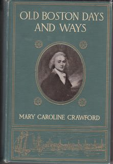 Image for Old Boston Days and Ways from the Dawn of the Revolution until the Town Became a City by Mary Caroline Crawford 1909 1st edition