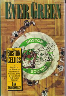 Image for Ever Green The Boston Celtics A History in the Words of Their Players, Coaches, Fans, and Foes, From 1946 to Present