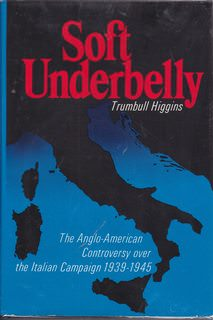 Image for Soft Underbelly: The Anglo-American Controversy Over the Italian Campaign, 1939-1945
