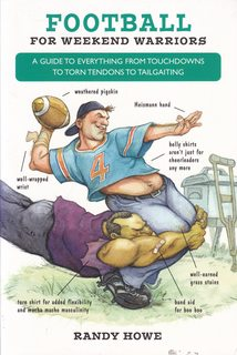 Image for Football for Weekend Warriors: A Guide to Everything from Touchdowns to Torn Tendons to Tailgating
