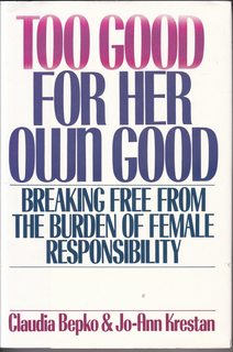 Image for Too Good for Her Own Good: Breaking Free from the Burden of Female Responsibility