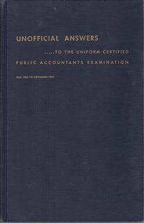 Image for Unofficial Answers to the Uniform Certified Public Accountant Examinations of the American Institute of Certified Public Accountants, May 1960 to November 1962