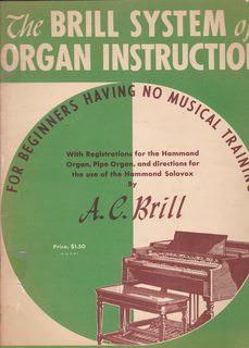 Image for The Brill System of Organ Instruction for Beginners Having No Musical Training with Registrations for the Hammond Organ, Pipe Organ, and Directions for the Use of the Hammond Solovox