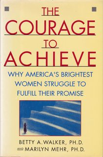 Image for The Courage to Achieve: Why America's Brightest Women Struggle To Fulfill Their Promise
