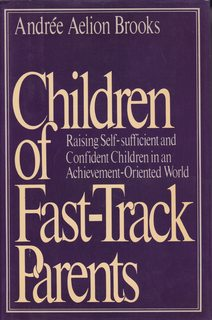 Image for Children of Fast Track Parents: Raising Self-Sufficient and Confident Children in an Achievement Oriented World