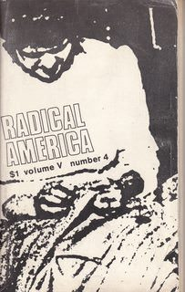 Image for Radical America - Volume 5, Number 4; July-August 1971 (Women in American Society: An Historical Contribution; Remember the Fities?: A Photo-Essay; Work I America, II: The Work Community)